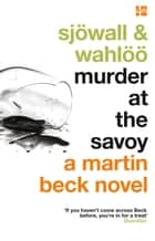 Murder at the Savoy (The Martin Beck series, Book 6) ebook by Maj Sjowall, Per Wahloo, Arne Dahl
