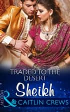 Traded to the Desert Sheikh (Mills & Boon Modern) (Scandalous Sheikh Brides, Book 2) 電子書籍 by Caitlin Crews