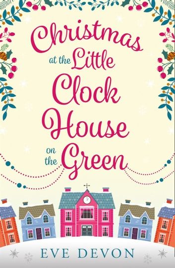 Christmas at the Little Clock House on the Green: An enchanting and warm-hearted romance full of Christmas cheer (Whispers Wood, Book 2) ebook by Eve Devon