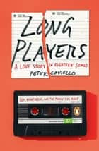 Long Players - A Love Story in Eighteen Songs ebook by Peter Coviello