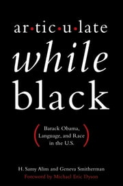 Articulate While Black - Barack Obama, Language, and Race in the U.S. ebook by H. Samy Alim,Geneva Smitherman