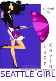 Seattle Girl - (A chick lit novel about love, sex...and my really big mouth) ebook by Lucy Kevin