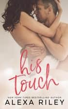 His Touch ebook by Alexa Riley