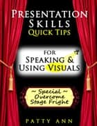 Presentation Skills ~ Quick Tips for Speaking & Using Visuals ebook by Patty Ann