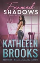 Framed Shadows - Shadows Landing #6 ebook by Kathleen Brooks