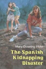 The Spanish Kidnapping Disaster ebook by Mary Downing Hahn