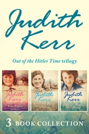 Out of the Hitler Time trilogy: When Hitler Stole Pink Rabbit, Bombs on Aunt Dainty, A Small Person Far Away ebook by Judith Kerr
