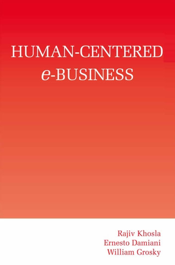 Human-Centered e-Business ebook by Rajiv Khosla,Ernesto Damiani,William Grosky