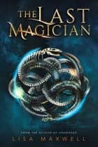 The Last Magician ebook de Lisa Maxwell