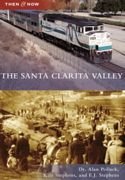 The Santa Clarita Valley ebook by E.J. Stephens,Dr. Alan Pollack,Kim Stephens