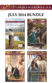 Love Inspired Historical July 2014 Bundle - A Hero in the Making\Groom by Design\Second Chance Cinderella\The Warrior's Vow ebook by Laurie Kingery,Christine Johnson,Carla Capshaw,Christina Rich