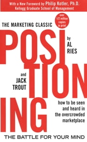 Positioning: The Battle for Your Mind - The Battle for Your Mind ebook by Al Ries,Jack Trout