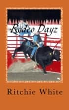 Rodeo Dayz ebook by Richard (Bo Rivers) White