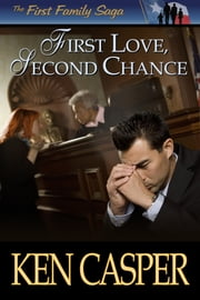 First Love, Second Chance ebook by Ken Casper