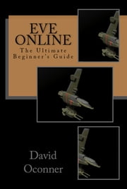 Eve Online The Ultimate Beginner's Guide ebook by David Oconner