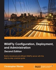 WildFly Configuration, Deployment, and Administration - Second Edition ebook by Christopher Ritchie