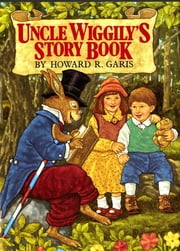 Uncle Wiggily's Story Book ebook by Howard Garis