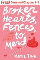 Broken Hearts, Fences, and Other Things to Mend, Chapters 1-5 ebook by Katie Finn