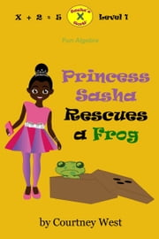 Princess Sasha Rescues a Frog: Fun Algebra ebook by Kobo.Web.Store.Products.Fields.ContributorFieldViewModel