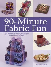 90-Minute Fabric Fun - 30 Projects You Can Finish in an Afternoon ebook by Terrie Kralik