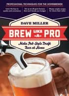Brew Like a Pro - Make Pub-Style Draft Beer at Home ebook by Dave Miller