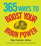 365 Ways to Boost Your Brain Power - Tips, Exercise, Advice ebook by Carolyn Dean, Valentine Dmitriev, Donna Raskin
