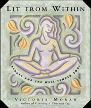 Lit From Within - Tending Your Soul For Lifelong Beauty ebook by Victoria Moran
