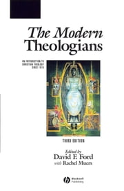 The Modern Theologians - An Introduction to Christian Theology Since 1918 ebook by David F. Ford,Rachel Muers