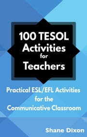 100 TESOL Activities for Teachers: Practical ESL/EFL Activities for the Communicative Classroom ebook by Shane Dixon