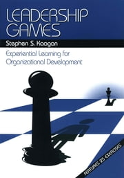 Leadership Games - Experiential Learning for Organizational Development ebook by Dr. Stephen S. Kaagan