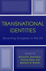 Transnational Identities - Becoming European in the EU ebook by Richard K. Herrmann,Thomas Risse,Marilynn B. Brewer,Glynis M. Breakwell,Michael Brute,Emanuele Castano,Jack Citrin,Brigid Laffan,Ulrike Hanna Meinhof,Jean Monnet,Amélie Mummendey,Eugenia Siapera,John Sides,Sven Waldzus,Ruth Wodak, Emeritus Distinguished Professor and Chair in Discourse Studies, Lancaster University