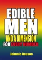 Edible Men and A Dimension for Every Number ebook by Johnnie Reason