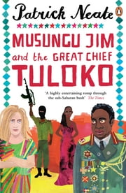 Musungu Jim and the Great Chief Tuloko ebook by Patrick Neate