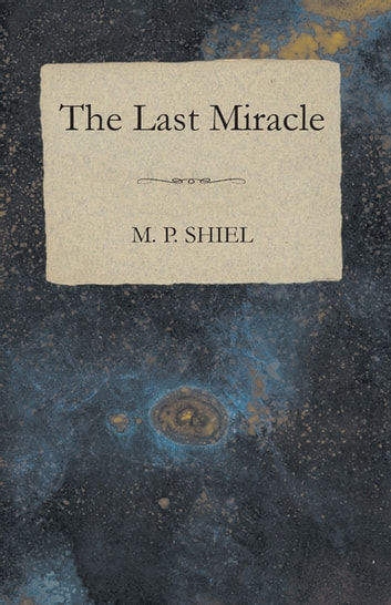 The Last Miracle ebook by M. P. Shiel