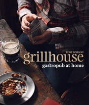 Grillhouse - Gastropub at Home ebook by Ross Dobson