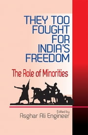 They too Fought for Indias Freedom : The Role of Minorities ebook by Asghar Ali Engineer