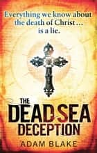 The Dead Sea Deception ebook by Adam Blake