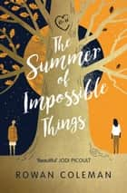 The Summer of Impossible Things ebook by Rowan Coleman