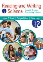 Reading and Writing in Science - Tools to Develop Disciplinary Literacy ebook by Diane K. Lapp, Maria C. Grant, Doug B. Fisher