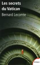 Les secrets du Vatican ebook by Bernard LECOMTE
