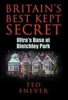 Britain's Best Kept Secret ebook by Ted Enever