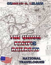 The Union Pacific Railroad ebook by Charles Godfrey Leland