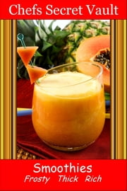 Smoothies Frosty, Thick, Rich ebook by Chefs Secret Vault