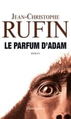 Le parfum d'Adam ebook by Jean-Christophe Rufin