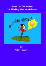 Room On The Broom: 16 Thinking Hat Worksheets. ebook by Peter Fogarty