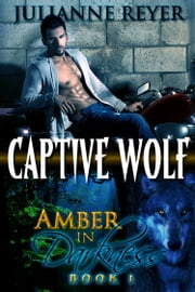 Captive Wolf (Amber in Darkness #1) ebook by Julianne Reyer