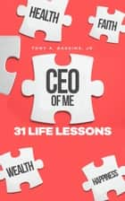 Ceo of Me - 31 Life Lessons ebook by Tony A Gaskins Jr.