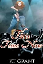 This Time Now ebook by KT Grant