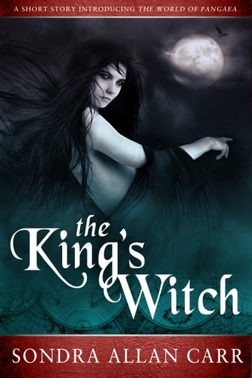 The King's Witch - A Short Story Introducing The World of Pangaea ebook by Sondra Allan Carr