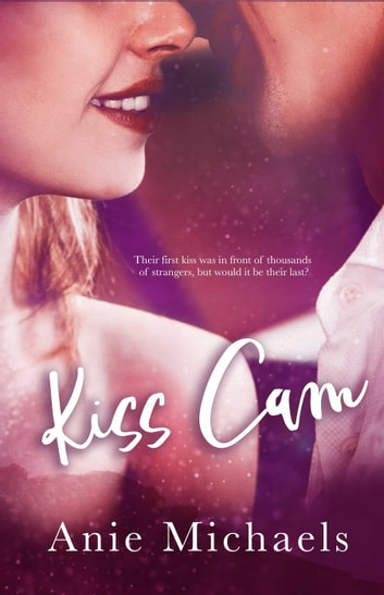 Kiss Cam - With a Kiss, #1 ebook by Anie Michaels
